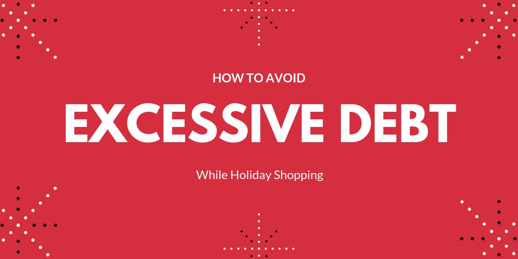 Avoid excessive debt while holiday shopping.